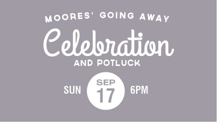 Moores' Going Away Celebration (and Potluck)