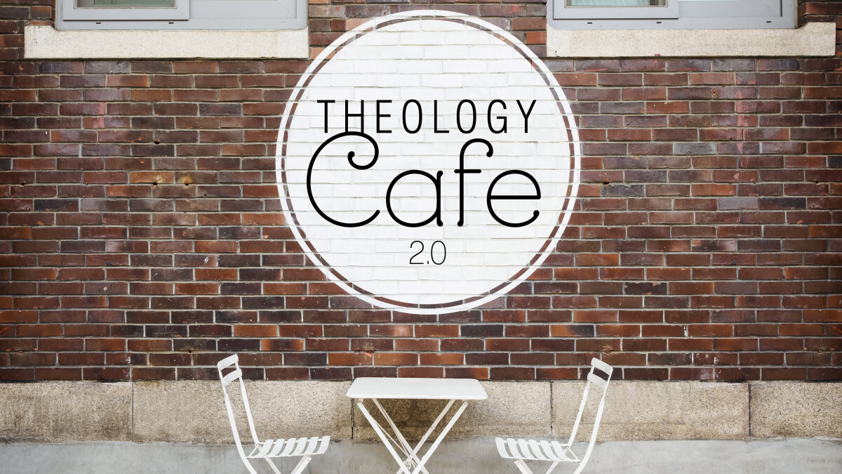 Theology Cafe 2.0